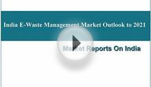 India_E-Waste_Management_Market_Outlook_to_2021
